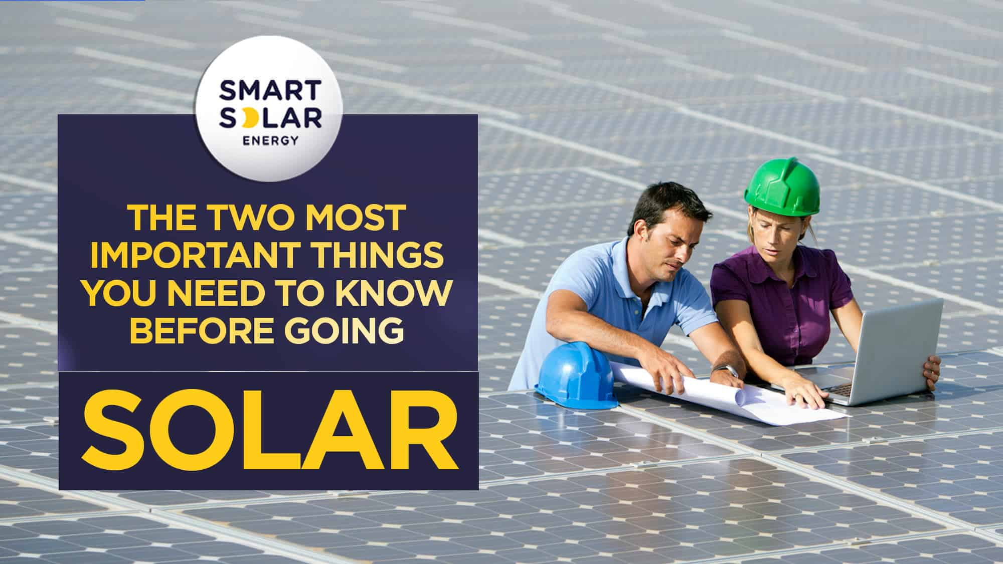 The Two Most Important Things You Need To Know Before Going Solar